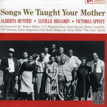 Alberta Hunter Lucille Hegamin Victoria Spivey Songs We Taught Your Mother